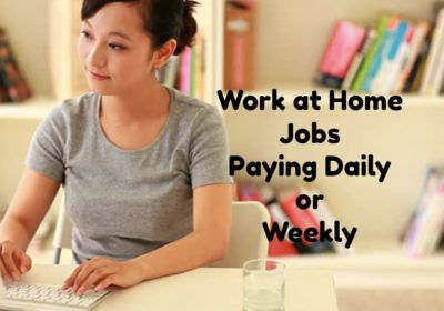 Work at Home Jobs that Pay Daily or Weekly CASH! – Legitimate Work